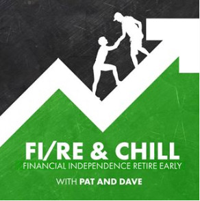 Podcast – FIRE & Chill with Pat and Dave